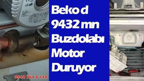 Beko d 9432 mn Buzdolabı Motor Duruyor