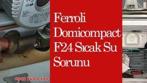 Ferroli Domicompact F24 Sıcak Su Sorunu